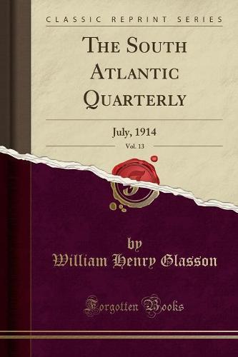 The South Atlantic Quarterly, Vol. 13: July, 1914 (Classic Reprint) (Paperback)