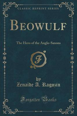 Beowulf: The Hero of the Anglo-Saxons (Classic Reprint) (Paperback)