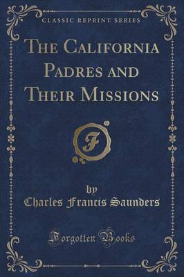 The California Padres and Their Missions (Classic Reprint) (Paperback)