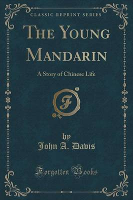 The Young Mandarin: A Story of Chinese Life (Classic Reprint) (Paperback)