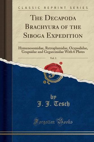 The Decapoda Brachyura of the Siboga Expedition, Vol. 1: Hymenosomidae, Retroplumidae, Ocypodidae, Grapsidae and Gegarcinidae with 6 Plates (Classic Reprint) (Paperback)