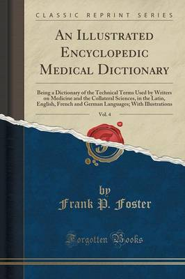 An Illustrated Encyclopedic Medical Dictionary, Vol. 4: Being a Dictionary of the Technical Terms Used by Writers on Medicine and the Collateral Sciences, in the Latin, English, French and German Languages; With Illustrations (Classic Reprint) (Paperback)