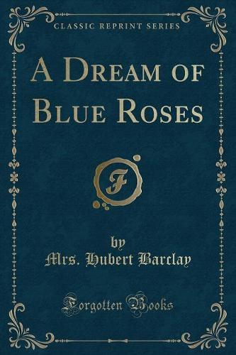 A Dream of Blue Roses (Classic Reprint) (Paperback)