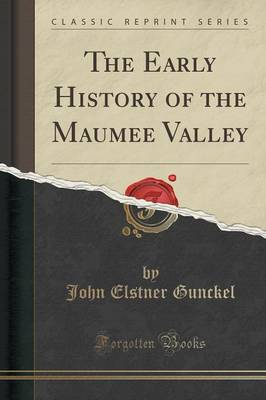 The Early History of the Maumee Valley (Classic Reprint) (Paperback)