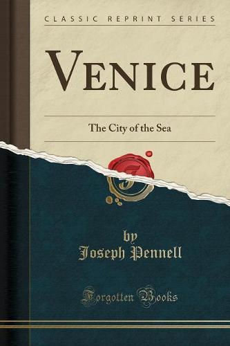Venice: The City of the Sea (Classic Reprint) (Paperback)