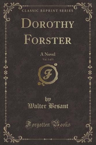 Dorothy Forster, Vol. 1 of 3: A Novel (Classic Reprint) (Paperback)