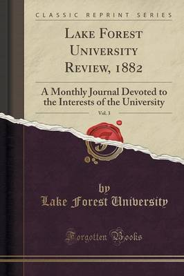 Lake Forest University Review, 1882, Vol. 3: A Monthly Journal Devoted to the Interests of the University (Classic Reprint) (Paperback)