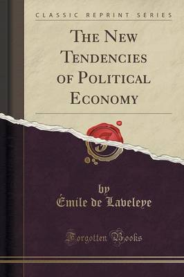 The New Tendencies of Political Economy (Classic Reprint) (Paperback)