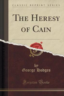 The Heresy of Cain (Classic Reprint) (Paperback)