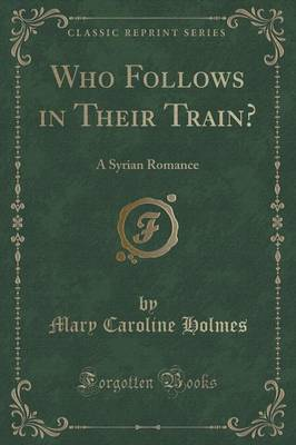 Who Follows in Their Train?: A Syrian Romance (Classic Reprint) (Paperback)