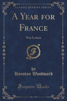 A Year for France: War Letters (Classic Reprint) (Paperback)