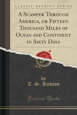 A Scamper Through America, or Fifteen Thousand Miles of Ocean and Continent in Sixty Days (Classic Reprint) (Paperback)