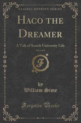 Haco the Dreamer, Vol. 1 of 2: A Tale of Scotch University Life (Classic Reprint) (Paperback)