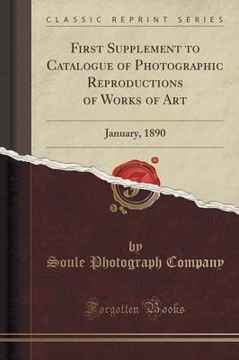 First Supplement to Catalogue of Photographic Reproductions of Works of Art: January, 1890 (Classic Reprint) (Paperback)