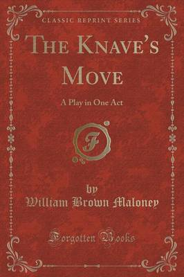 The Knave's Move: A Play in One Act (Classic Reprint) (Paperback)
