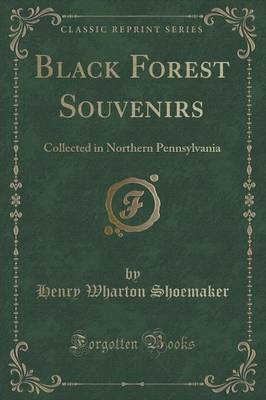Black Forest Souvenirs: Collected in Northern Pennsylvania (Classic Reprint) (Paperback)