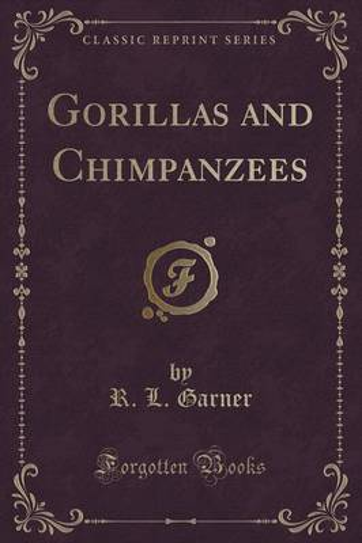 Gorillas and Chimpanzees (Classic Reprint) (Paperback)