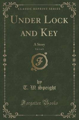 Under Lock and Key, Vol. 3 of 3: A Story (Classic Reprint) (Paperback)