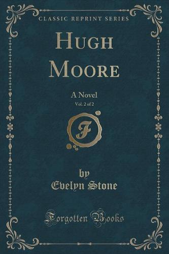 Hugh Moore, Vol. 2 of 2: A Novel (Classic Reprint) (Paperback)