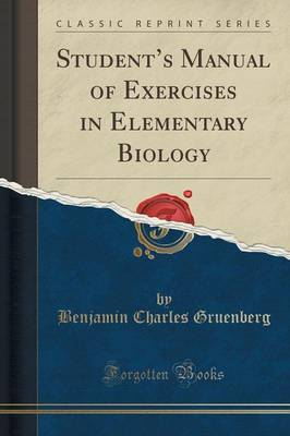 Student's Manual of Exercises in Elementary Biology (Classic Reprint) (Paperback)