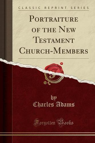 Portraiture of the New Testament Church-Members (Classic Reprint) (Paperback)