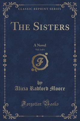 The Sisters, Vol. 1 of 4: A Novel (Classic Reprint) (Paperback)