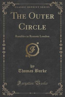 The Outer Circle: Rambles in Remote London (Classic Reprint) (Paperback)
