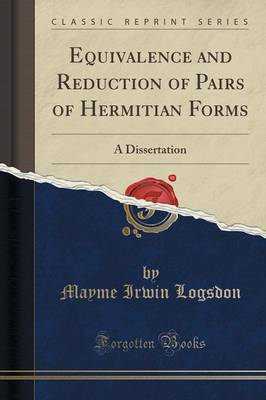 Equivalence and Reduction of Pairs of Hermitian Forms: A Dissertation (Classic Reprint) (Paperback)