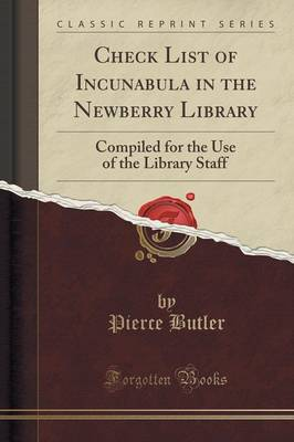 Check List of Incunabula in the Newberry Library: Compiled for the Use of the Library Staff (Classic Reprint) (Paperback)