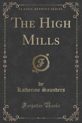 The High Mills (Classic Reprint) (Paperback)