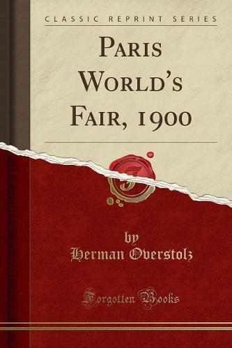 Paris World's Fair, 1900 (Classic Reprint) (Paperback)