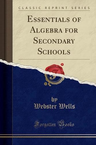 Essentials of Algebra for Secondary Schools (Classic Reprint) (Paperback)