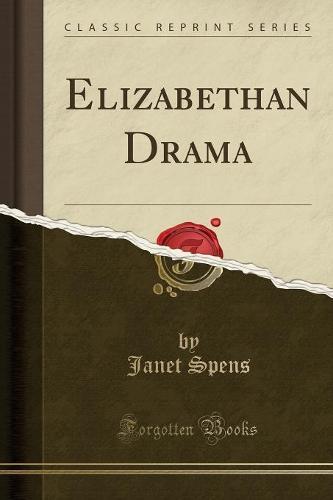 Elizabethan Drama (Classic Reprint) (Paperback)