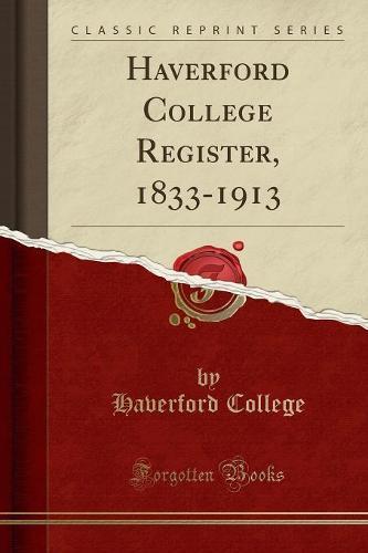 Haverford College Register, 1833-1913 (Classic Reprint) (Paperback)
