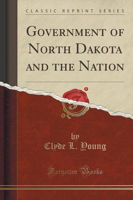 Government of North Dakota and the Nation (Classic Reprint) (Paperback)
