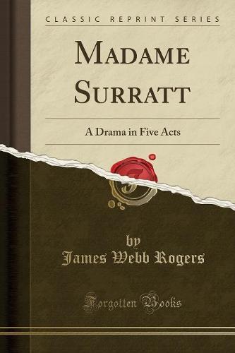 Madame Surratt: A Drama in Five Acts (Classic Reprint) (Paperback)