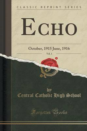 Echo, Vol. 1: October, 1915 June, 1916 (Classic Reprint) (Paperback)
