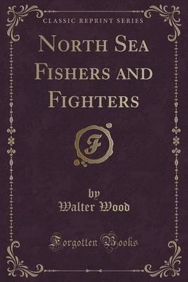 North Sea Fishers and Fighters (Classic Reprint) (Paperback)