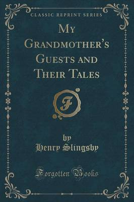 My Grandmother's Guests and Their Tales (Classic Reprint) (Paperback)