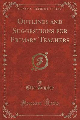Outlines and Suggestions for Primary Teachers (Classic Reprint) (Paperback)