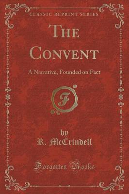 The Convent: A Narrative, Founded on Fact (Classic Reprint) (Paperback)