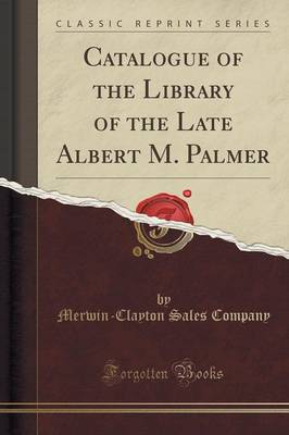Catalogue of the Library of the Late Albert M. Palmer (Classic Reprint) (Paperback)