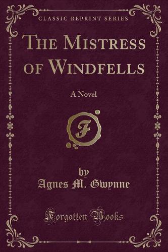 The Mistress of Windfells: A Novel (Classic Reprint) (Paperback)