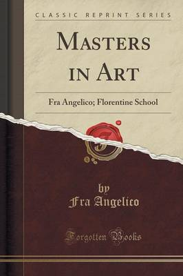 Masters in Art: Fra Angelico; Florentine School (Classic Reprint) (Paperback)