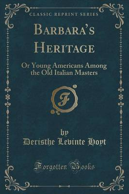 Barbara's Heritage: Or Young Americans Among the Old Italian Masters (Classic Reprint) (Paperback)