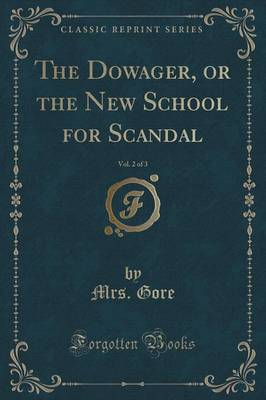 The Dowager, or the New School for Scandal, Vol. 2 of 3 (Classic Reprint) (Paperback)