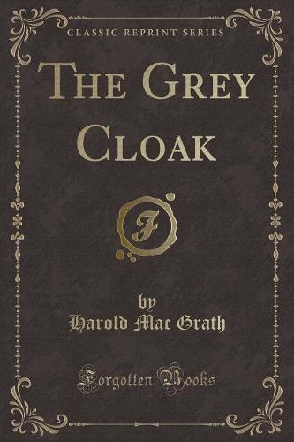 The Grey Cloak (Classic Reprint) (Paperback)
