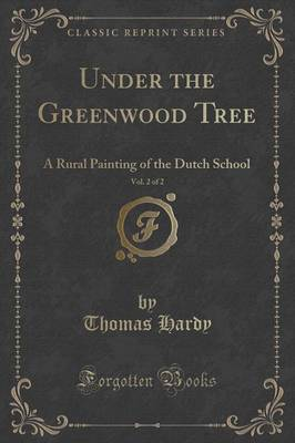 Under the Greenwood Tree, Vol. 2 of 2: A Rural Painting of the Dutch School (Classic Reprint) (Paperback)