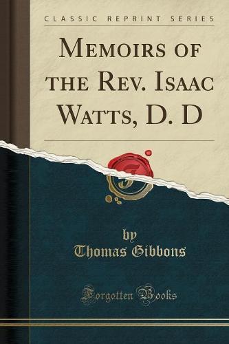 Memoirs of the REV. Isaac Watts, D. D (Classic Reprint) (Paperback)
