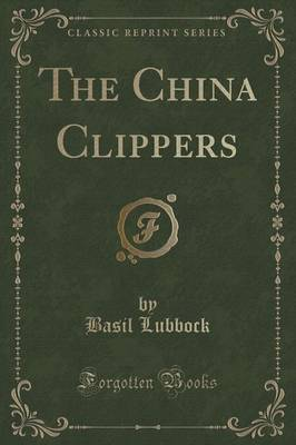 The China Clippers (Classic Reprint) (Paperback)